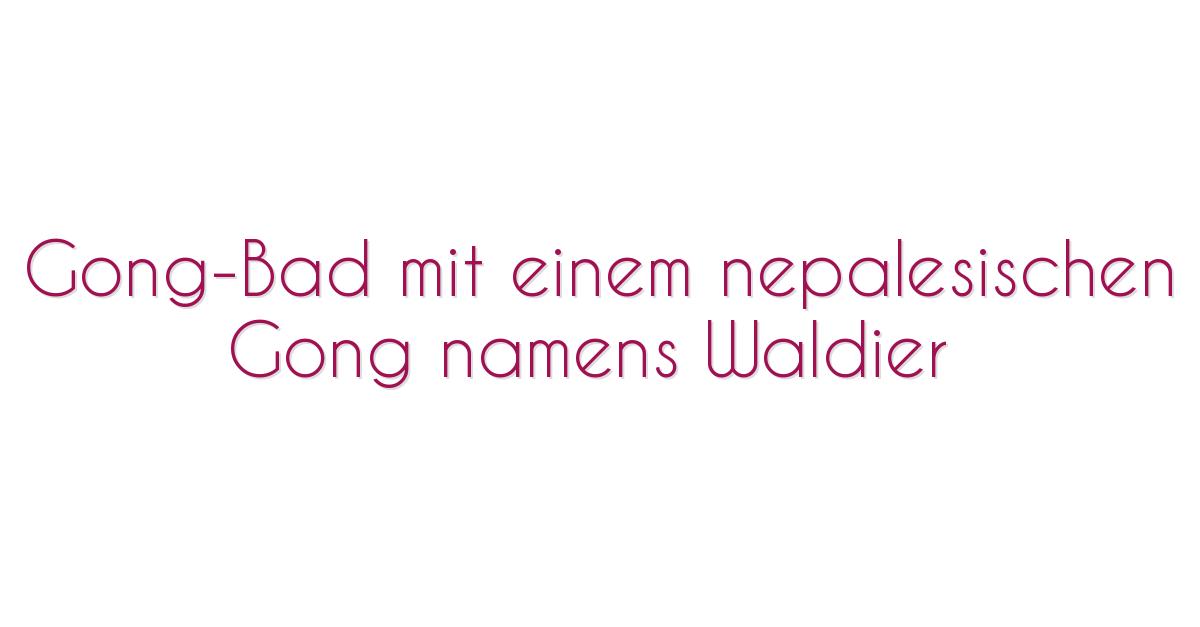 Gong-Bad mit einem nepalesischen Gong namens Waldier