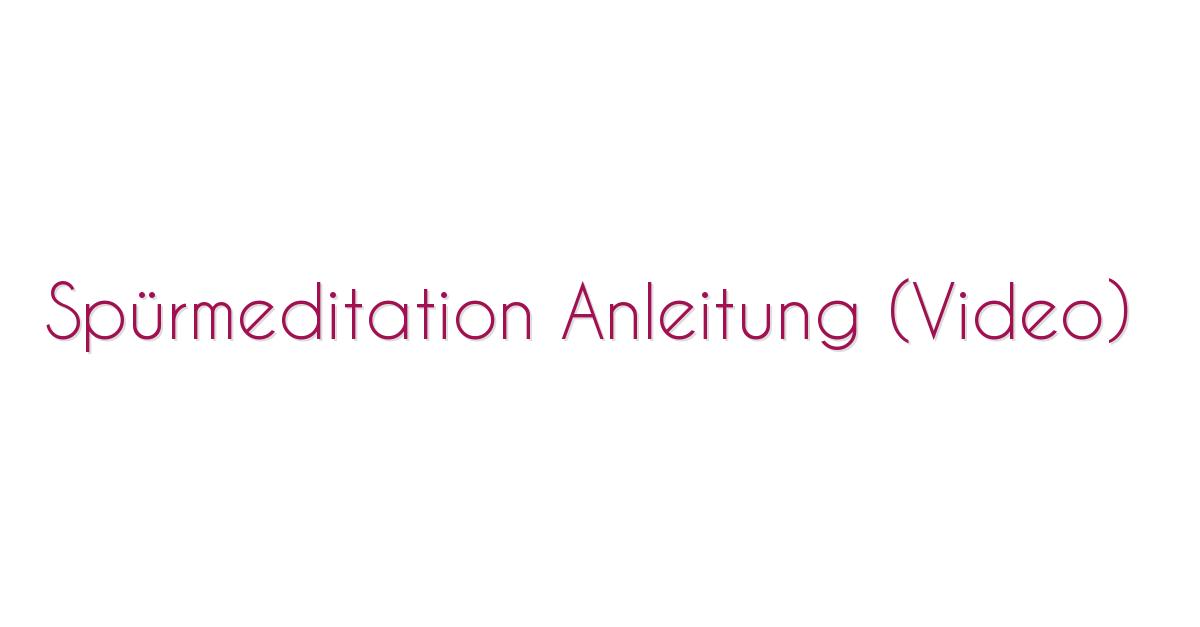 Spürmeditation Anleitung (Video)