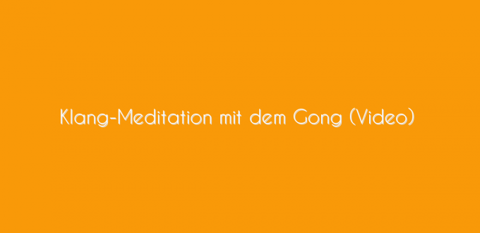 Klang-Meditation mit dem Gong (Video)