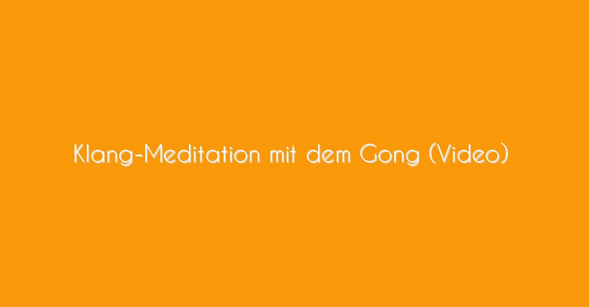 Klang-Meditation mit dem Gong (Video)