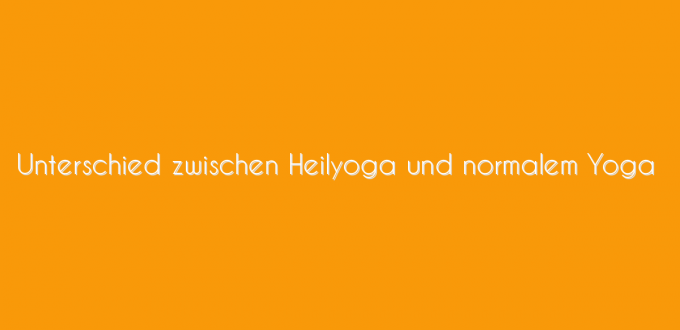 Unterschied zwischen Heilyoga und normalem Yoga