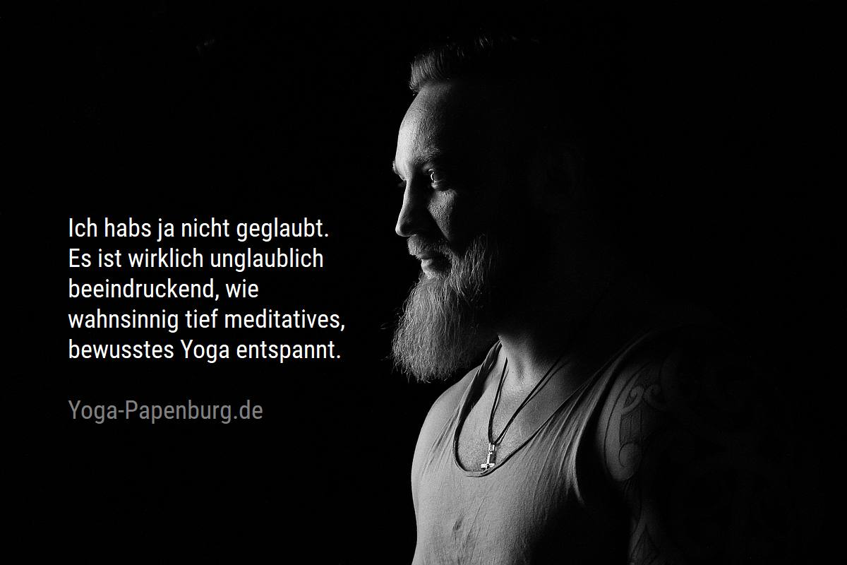 Es ist unglaublich, wie wahnsinnig tief meditatives, bewusstes Yoga entspannt
