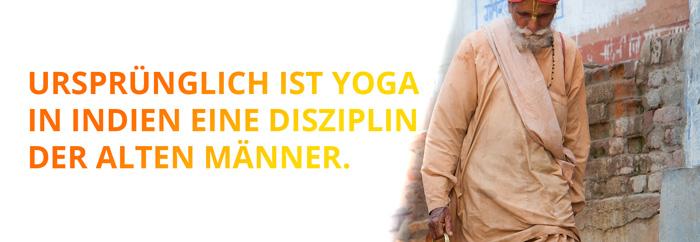 Als Disziplin der alten Männer wird Yoga in Indien sehr gerne dazu genutzt, die männliche Sexualkraft zu stärken.