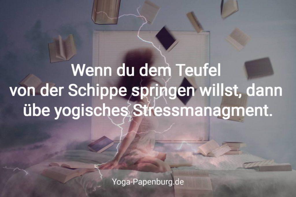 Wenn du dem Teufel von der Schippe springen willst, dann übe yogisches Stressmanagement