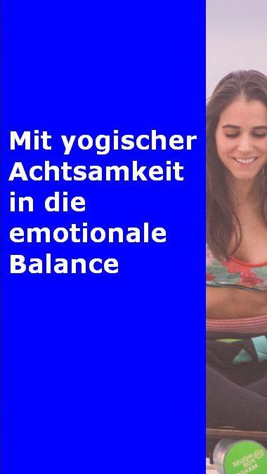 Mit yogischer Achtsamkeit in die emotionale Balance