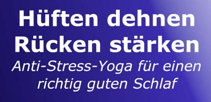 Hüften dehnen Rücken stärken mit Anti-Stress-Yoga für guten Schlaf.