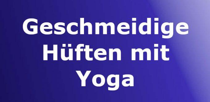 Yoga für geschmeidige Hüften gegen Streßgefühl